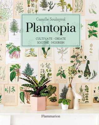 Plantopia: Cultivating, Decorating, and Crafting with House Plants