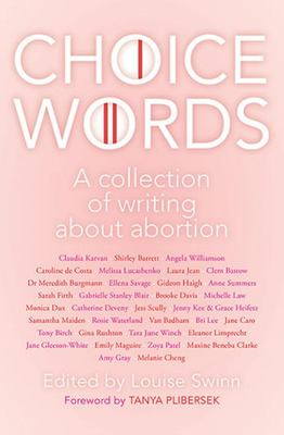 Choice Words - A Collection of Writing About Abortion