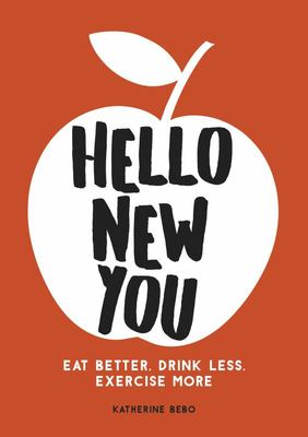 Hello New You - Eat Better, Drink Less, Exercise More