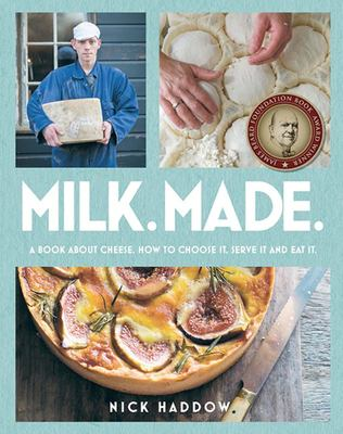Milk Made: A Book About Cheese: How to Choose It, Serve It and Eat It