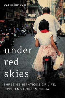 Under Red Skies - Three Generations of Life, Loss, and Hope in China