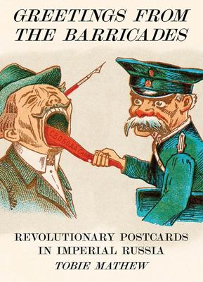 Greetings From The Barricades - Revolutionary Postcards In Imperial Russia