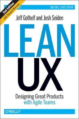Lean UX - Designing Great Products with Agile Teams
