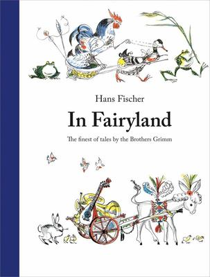 In Fairyland - The Finest of Tales by the Brothers Grimm