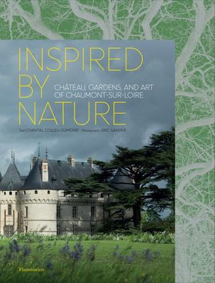 Inspired by Nature - Château, Gardens, and Art of Chaumont-Sur-Loire