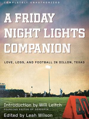 A Friday Night Lights Companion - Love, Loss, and Football in Dillon, Texas