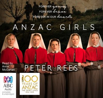 The ANZAC Girls: The Extraordinary Story of Our World War I Nurses