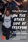 On the Other Side of Freedom - Race and Justice in a Divided America