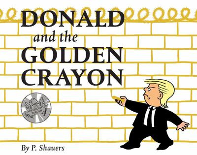 Donald and the Golden Crayon - An Unpresidented Parody: a Book That Uses the Best Words