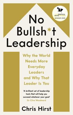 No Bullsh*t Leadership - Why the World Needs More Everyday Leaders and Why That Leader Is You