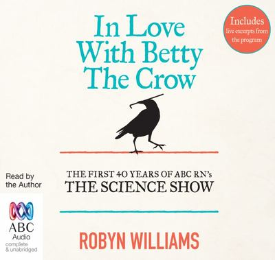 In Love with Betty the Crow: The First 40 Years of the Science Show