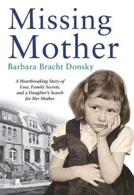 Missing Mother A Heartbreaking Story of Loss Family Secrets and a Daughters Search For Her Mother