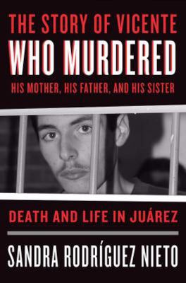 Story of Vicente, Who Murdered His Mother, His Father and His Sister - Life and Death in Juarez