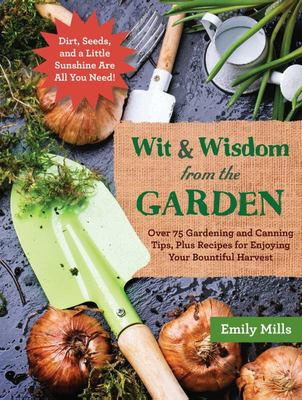 The Wit and Wisdom from the Garden: Over 75 Gardening and Canning Tips