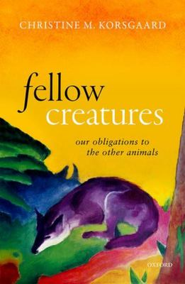 Fellow Creatures - Our Obligations to the Other Animals