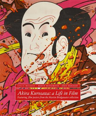 Akira Kurosawa - A Life in Film - With Film Posters from the Martin Bridgewater Collection