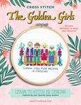 Cross Stitch the Golden Girls - 12 Patterns Inspired by Your Favorite Sassy Seniors