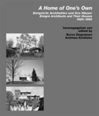 A Home of One's Own - Emigre Architects and Their Houses, 1920-1960