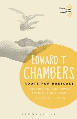 Roots for Radicals - Organizing for Power, Action, and Justice