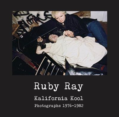 Ruby Ray: Kalifornia Kool - Photographs 1976-1982