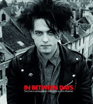 In Between Days - The Cure in Photographs 1982-2005