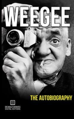 Weegee - The Autobiography (Annotated)