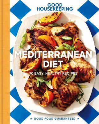 Good Housekeeping Mediterranean Diet - 70 Easy, Healthy Recipes