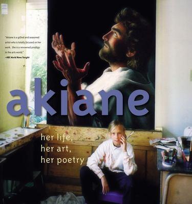 Akiane: Her Life, Her Art, Her Poetry - Her Life, Her Art, Her Poetry