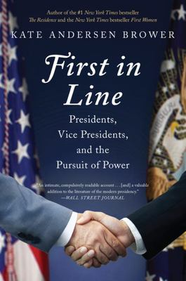First in Line - Presidents, Vice Presidents, and the Pursuit of Power