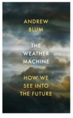 The Weather Machine - How We See into the Future