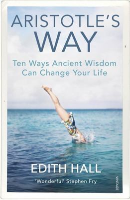 Aristotle's Way - How Ancient Wisdom Can Change Your Life