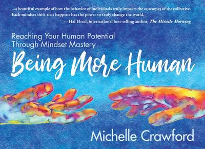 Being More Human - Reaching Your Human Potential Through Mindset Mastery