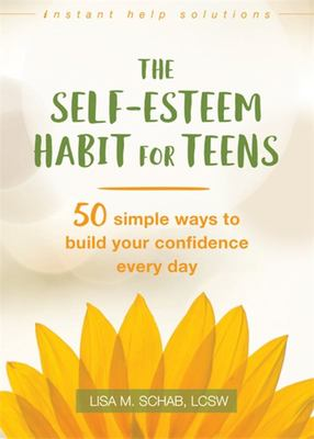 The Self-Esteem Habit for Teens 50 Simple Ways to Build Your Confidence Every Day