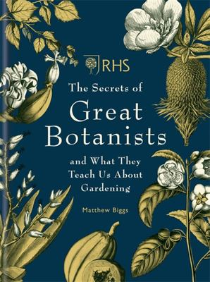 RHS the Secrets of the Great Botanists - Botanical Icons and What They Teach Us about Gardening