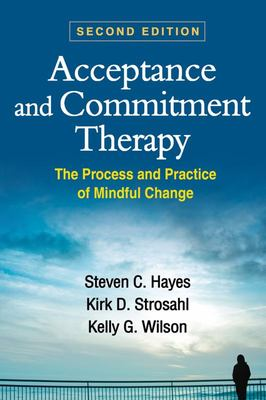 Acceptance and Commitment Therapy, Second Edition - The Process and Practice of Mindful Change
