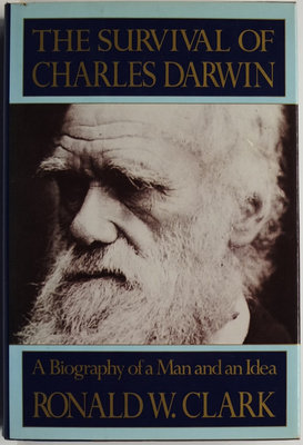 The Survival of Charles Darwin: A Biography of a Man and an Idea