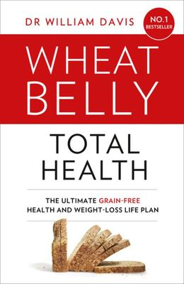 Wheat Belly Total Health - The Effortless Grain-Free Health and Weight-loss Plan