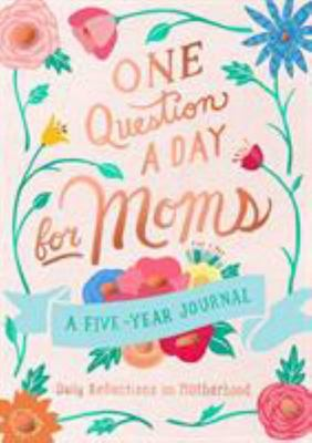 One Question a Day for Moms - A Five-Year Journal - Daily Reflections of Motherhood