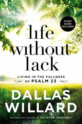 Life Without Lack - Living in the Fullness of Psalm 23
