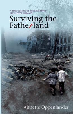 Surviving the Fatherland - A True Coming-Of-Age Love Story Set in WWII Germany