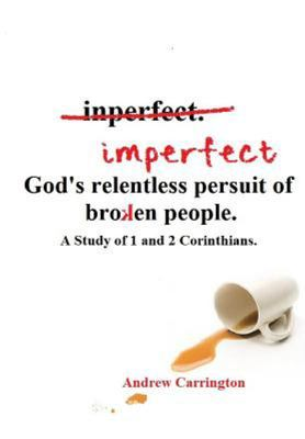 Imperfect: God's Relentless Pursuit of Broken People - A Study of 1 and 2 Corinthians