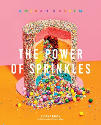 The Power of Sprinkles - A Cake Book by the Founder of the Flour Shop