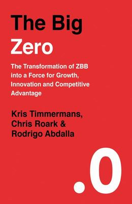 The Big Zero - The Transformation of ZBB into a Force for Growth, Innovation and Competitive Ad Vantage