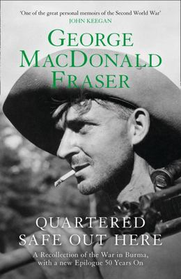 Quartered Safe Out Here - A Recollection of the War in Burma