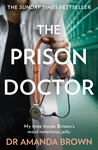 The Prison Doctor - My Time on the Wards of Britain's Most Notorious Jails