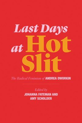 Last Days at Hot Slit: The Radical Feminism of Andrea Dworkin