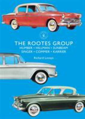 The Rootes Group - Humber, Hillman, Sunbeam, Singer, Commer, Karrier