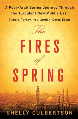 The Fires of Spring - A Post-Arab-Spring Journey Through the Turbulent New Middle East