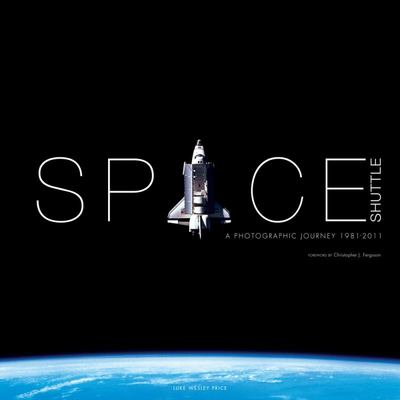 Space Shuttle - A Photographic Journey 1981-2011