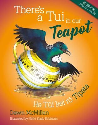 There's a Tui in Our Teapot / He Tui kei ro Tipata (Bilingual Te Reo Maori / English)